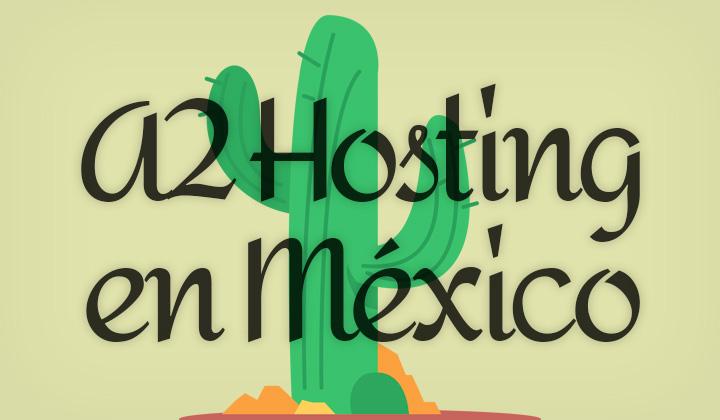 A2 Hosting en México!