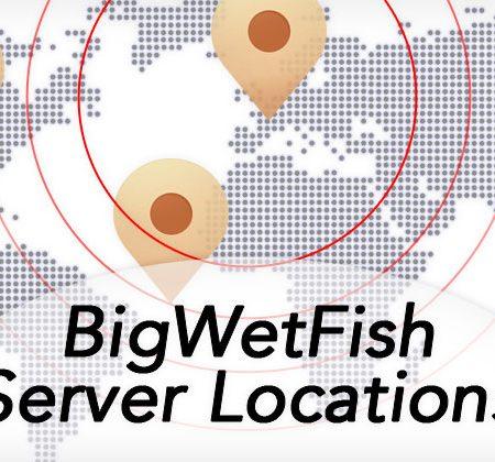 BigWetFish Server Locations