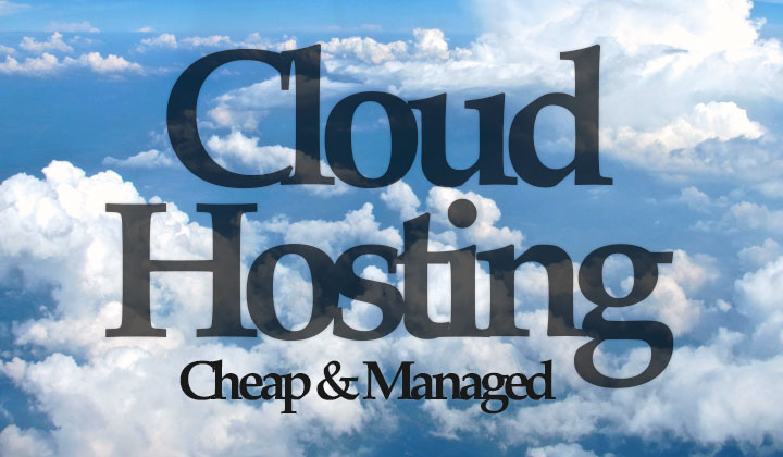Cheap & Managed Cloud Hosting